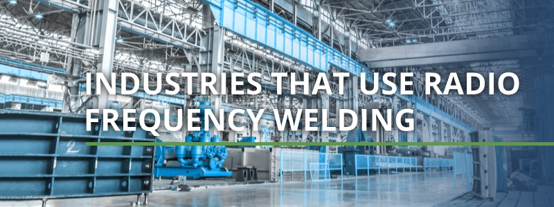 industries that use radio frequency welding